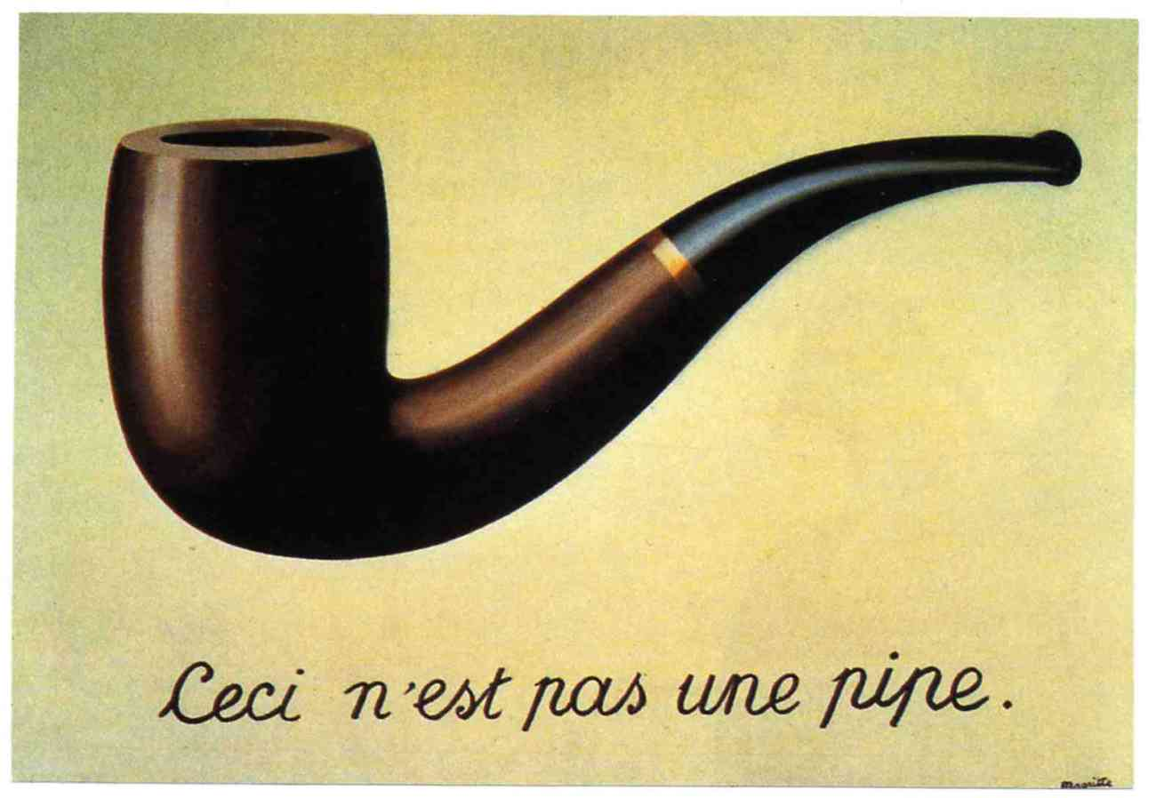 'The treachery of images' by Belgian surrealist painter, Rene Magritte (1928-9).   Much of Magritte's work explored the combination of words and images, and the way that this challenges the meaning that we understand from the components on their own.  This combination of words and image have been deliberately chosen so that they contradict each other.   What the artist says is true. However, it isn't a pipe! It is a two-dimensional representation of a pipe (Image: Wikimedia Commons)